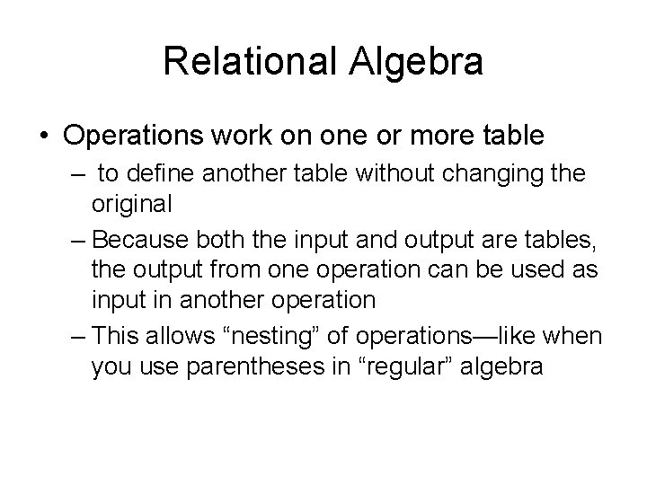 Relational Algebra • Operations work on one or more table – to define another