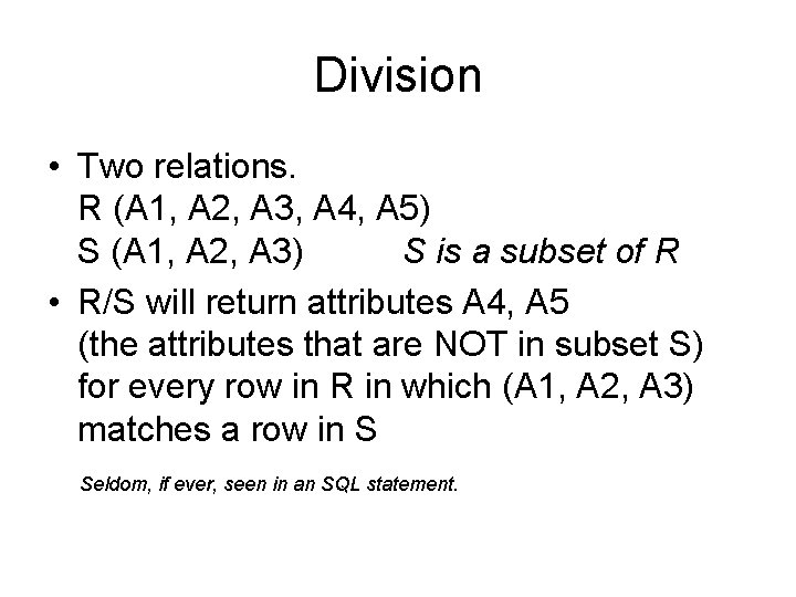 Division • Two relations. R (A 1, A 2, A 3, A 4, A