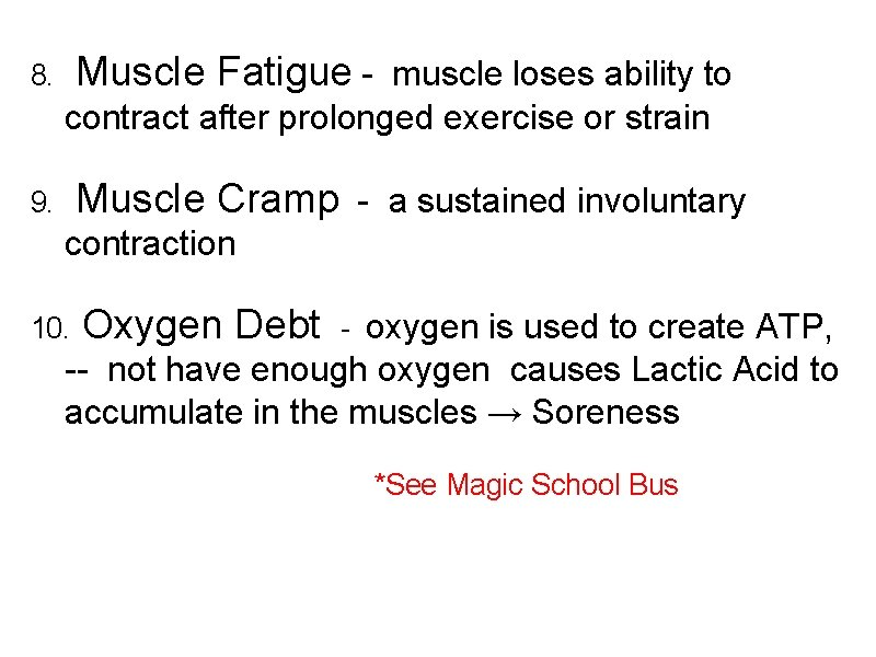 8. Muscle Fatigue - muscle loses ability to contract after prolonged exercise or strain
