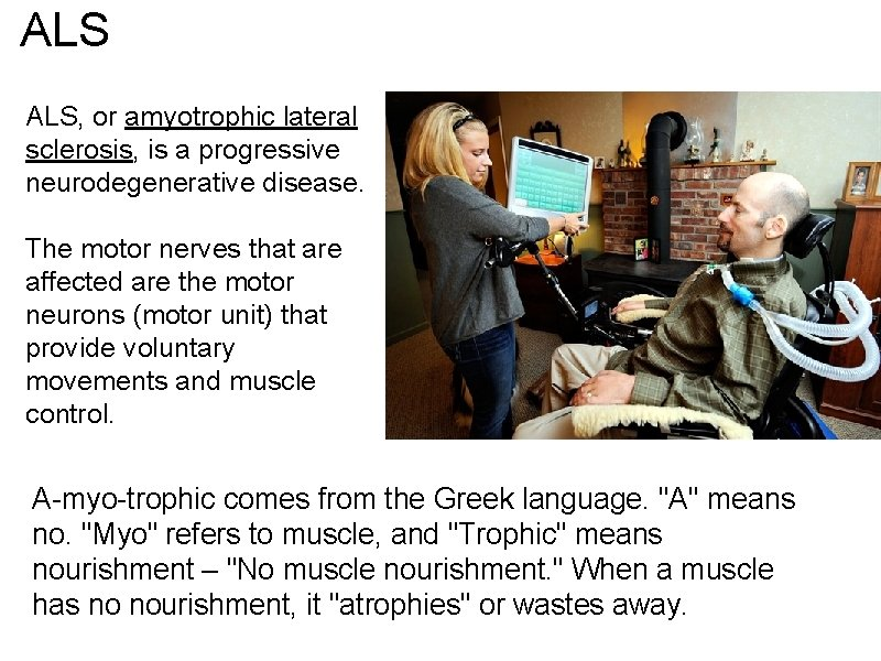 ALS ALS, or amyotrophic lateral sclerosis, is a progressive neurodegenerative disease. The motor nerves