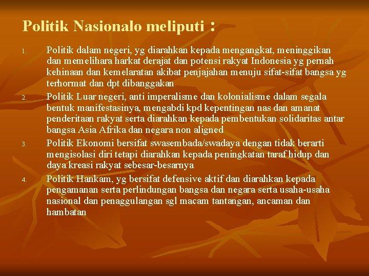 Politik Nasionalo meliputi : 1. 2. 3. 4. Politik dalam negeri, yg diarahkan kepada