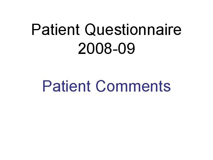 Patient Questionnaire 2008 -09 Patient Comments