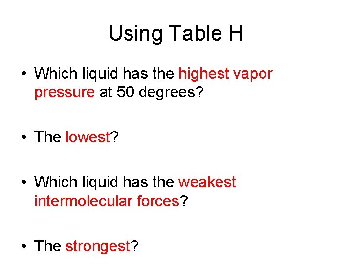 Using Table H • Which liquid has the highest vapor pressure at 50 degrees?