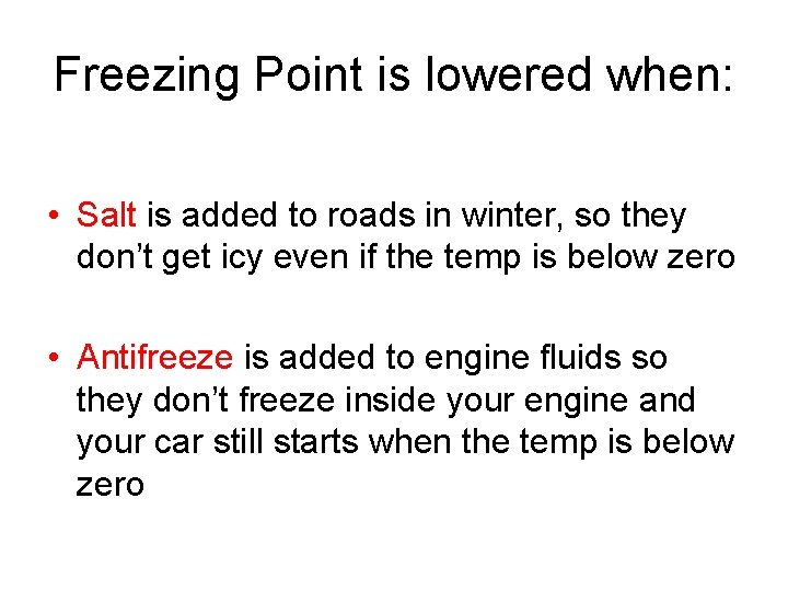 Freezing Point is lowered when: • Salt is added to roads in winter, so