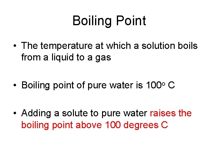 Boiling Point • The temperature at which a solution boils from a liquid to