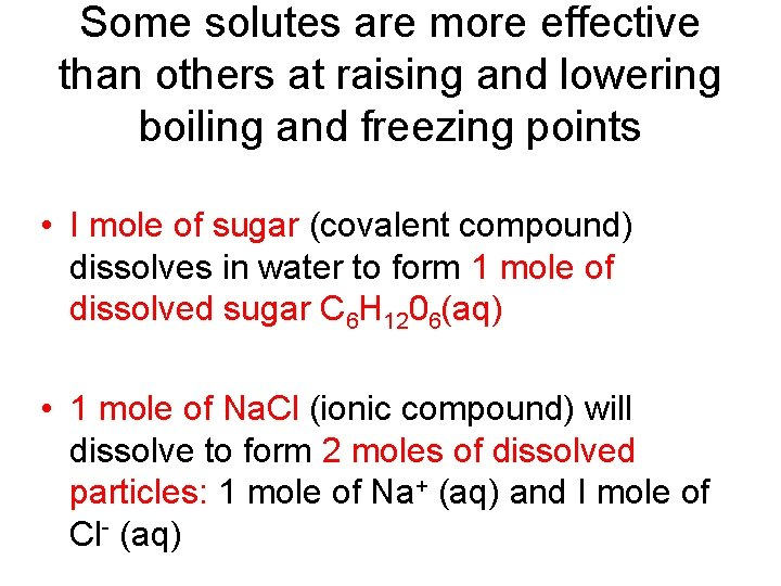 Some solutes are more effective than others at raising and lowering boiling and freezing