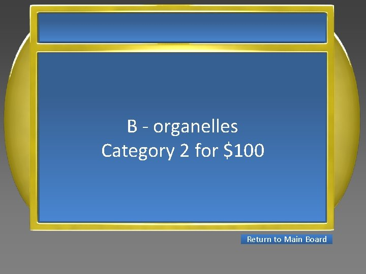 B - organelles Category 2 for $100 Return to Main Board