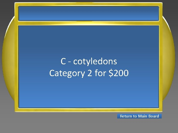 C - cotyledons Category 2 for $200 Return to Main Board