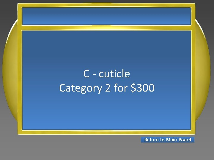 C - cuticle Category 2 for $300 Return to Main Board