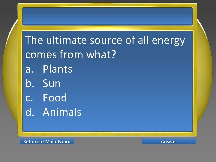 The ultimate source of all energy comes from what? a. Plants b. Sun c.