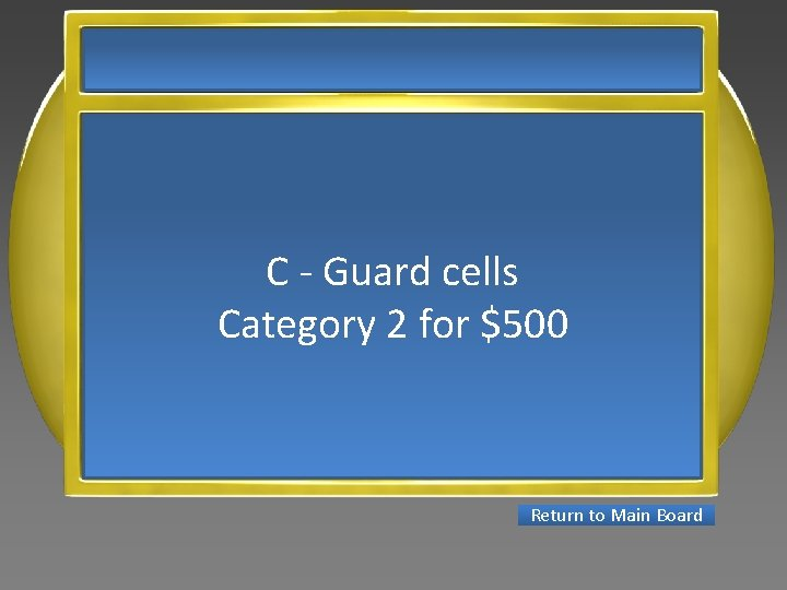 C - Guard cells Category 2 for $500 Return to Main Board