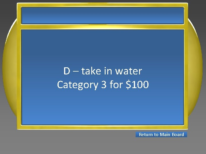 D – take in water Category 3 for $100 Return to Main Board
