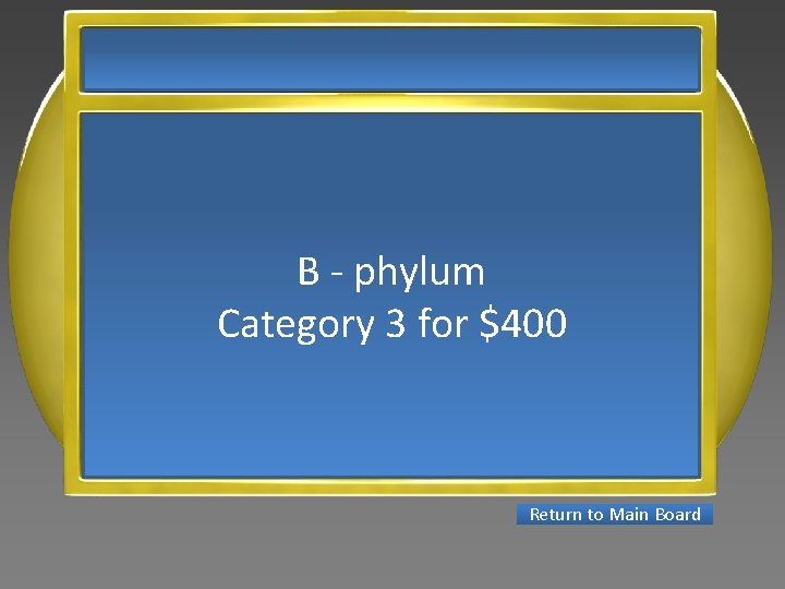 B - phylum Category 3 for $400 Return to Main Board