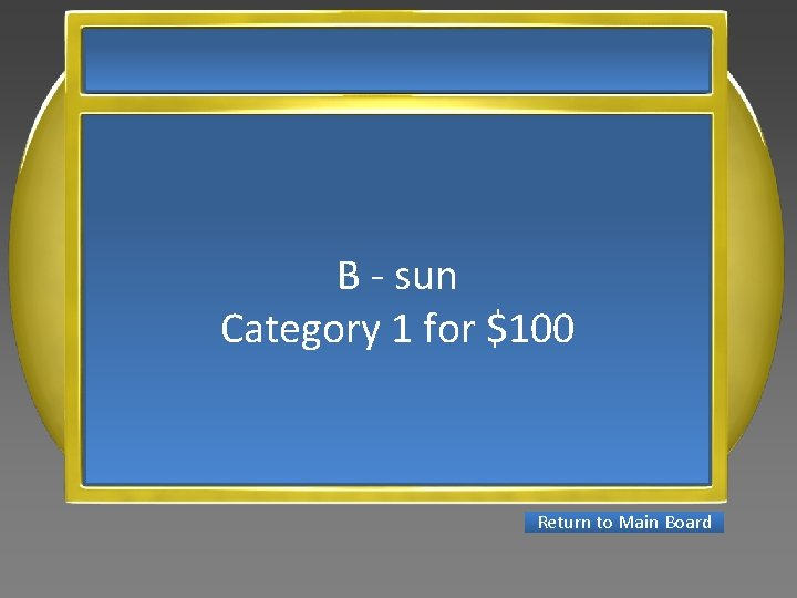 B - sun Category 1 for $100 Return to Main Board