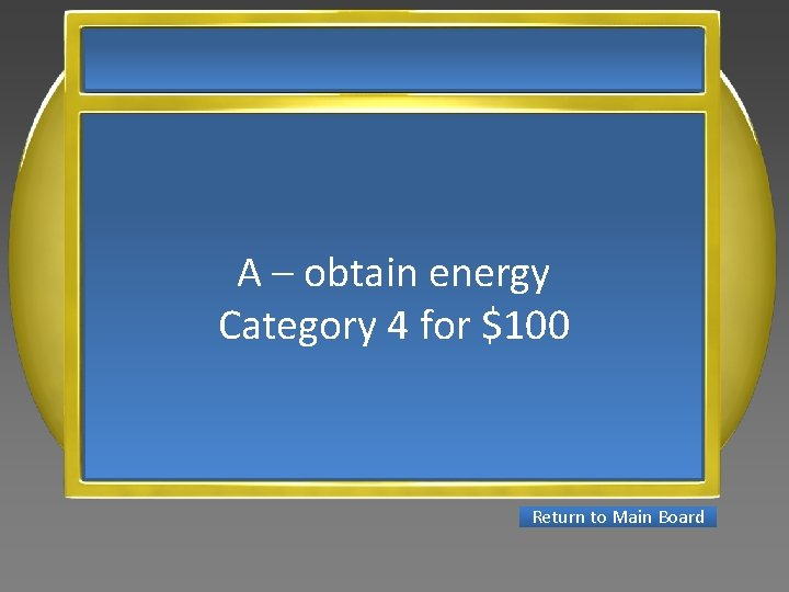 A – obtain energy Category 4 for $100 Return to Main Board