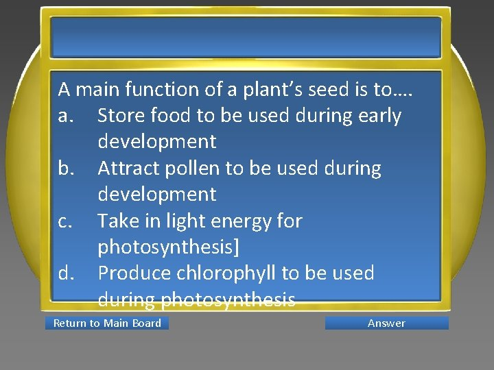 A main function of a plant's seed is to…. a. Store food to be