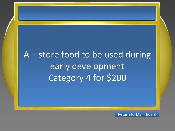 A – store food to be used during early development Category 4 for $200