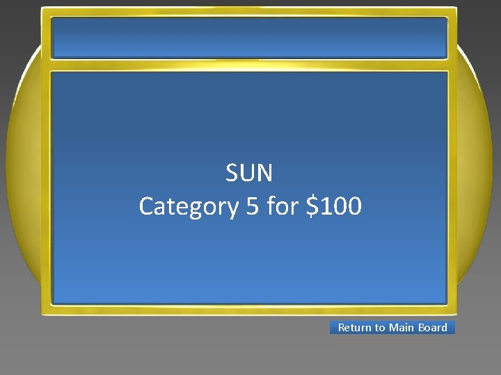 SUN Category 5 for $100 Return to Main Board