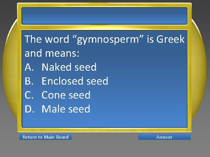 "The word ""gymnosperm"" is Greek and means: A. Naked seed B. Enclosed seed C."