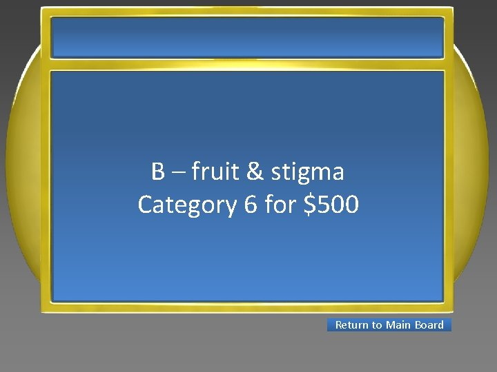 B – fruit & stigma Category 6 for $500 Return to Main Board