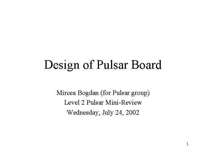 Design of Pulsar Board Mircea Bogdan (for Pulsar group) Level 2 Pulsar Mini-Review Wednesday,