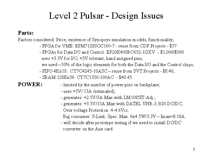 Level 2 Pulsar - Design Issues Parts: Factors considered: Price, existence of Synopsys simulation