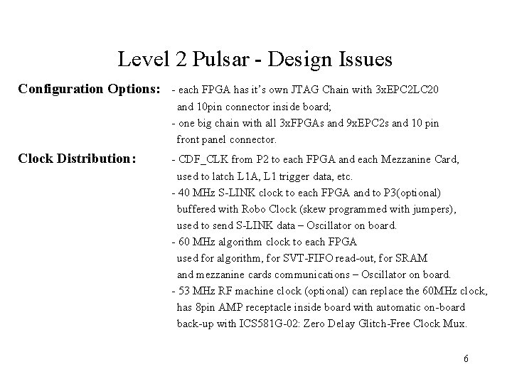 Level 2 Pulsar - Design Issues Configuration Options: - each FPGA has it's own