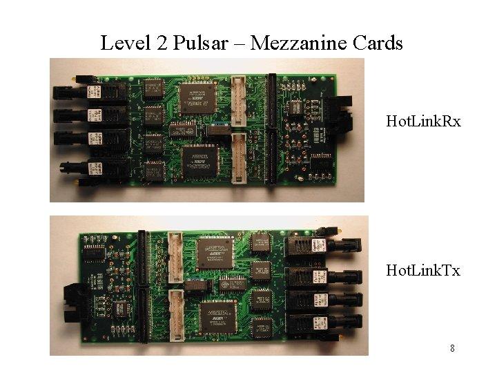 Level 2 Pulsar – Mezzanine Cards Hot. Link. Rx Hot. Link. Tx 8