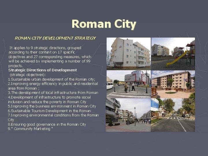 Roman City ROMAN CITY DEVELOPMENT STRATEGY It applies to 9 strategic directions, grouped according