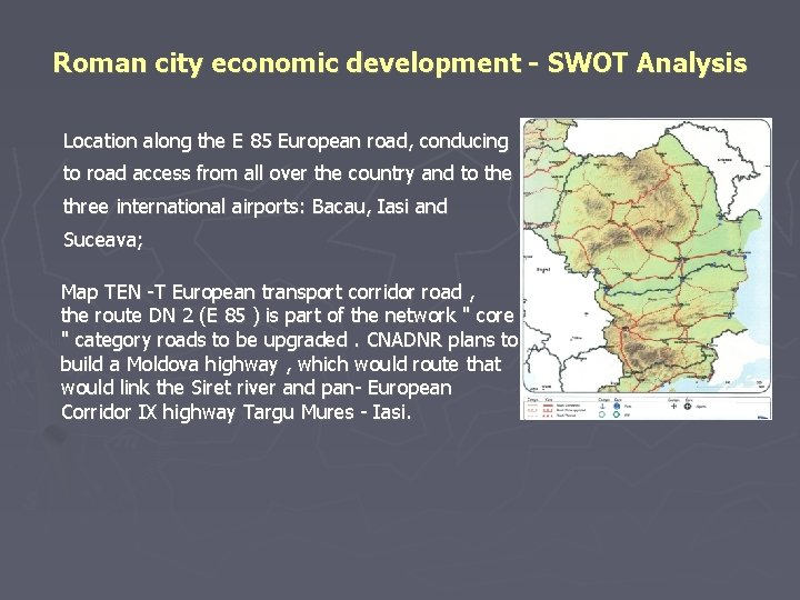 Roman city economic development - SWOT Analysis Location along the E 85 European road,