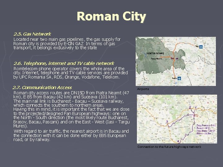 Roman City 2. 5. Gas Network Located near two main gas pipelines, the gas