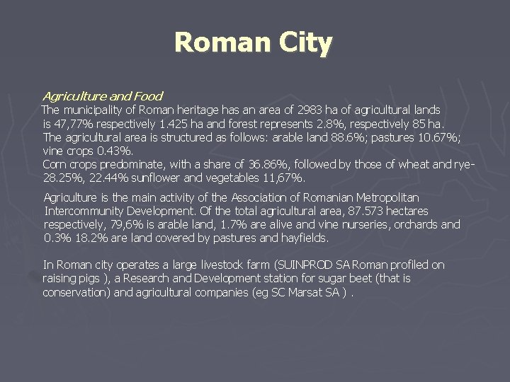 Roman City Agriculture and Food The municipality of Roman heritage has an area of