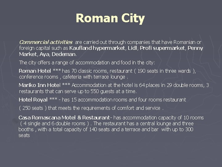 Roman City Commercial activities are carried out through companies that have Romanian or foreign