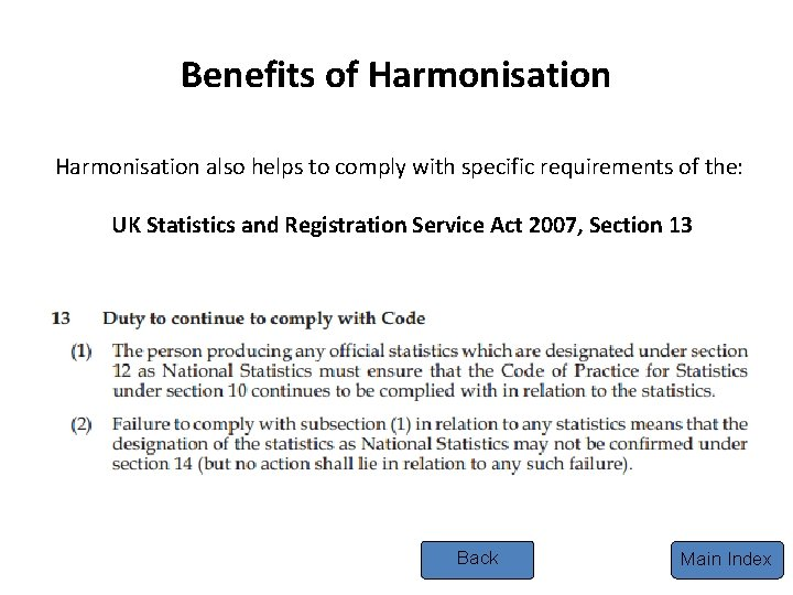Benefits of Harmonisation also helps to comply with specific requirements of the: UK Statistics
