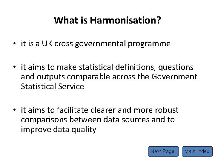 What is Harmonisation? • it is a UK cross governmental programme • it aims