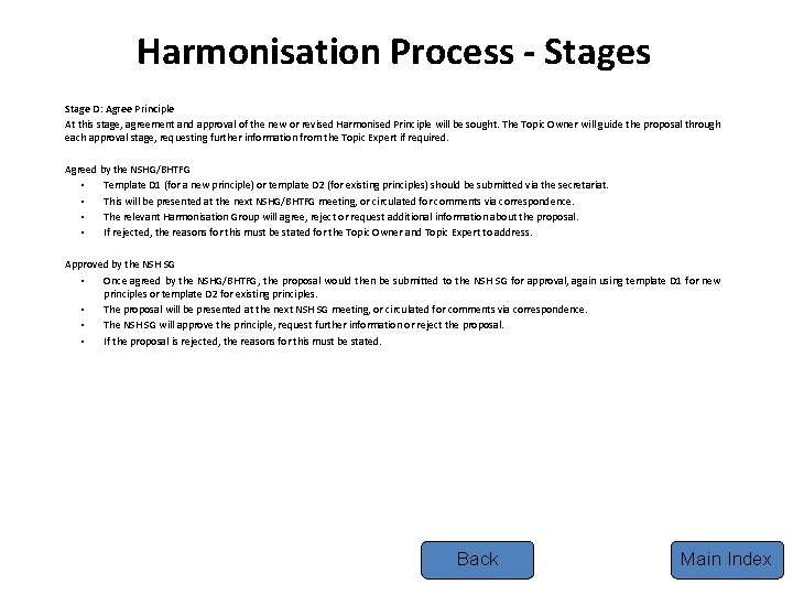 Harmonisation Process - Stages Stage D: Agree Principle At this stage, agreement and approval