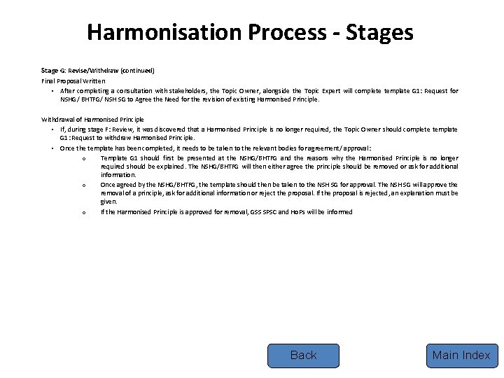 Harmonisation Process - Stages Stage G: Revise/Withdraw (continued) Final Proposal Written • After completing