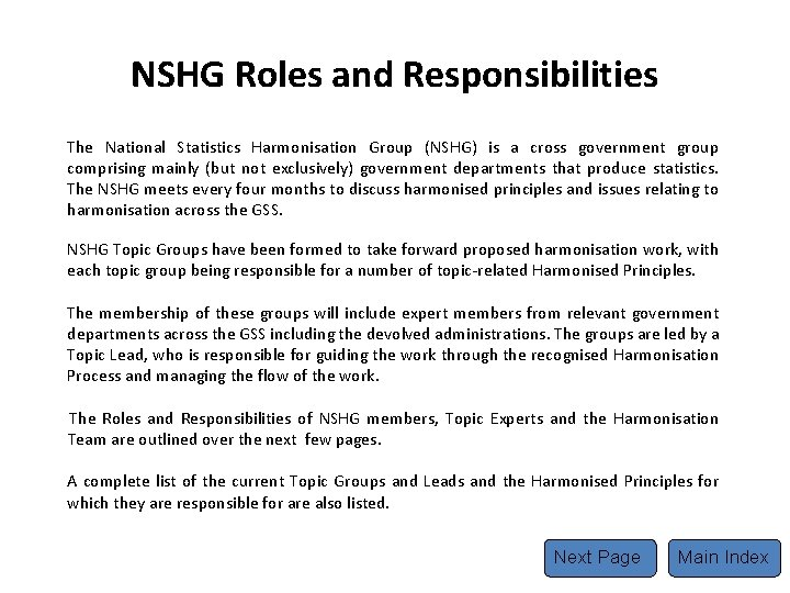 NSHG Roles and Responsibilities The National Statistics Harmonisation Group (NSHG) is a cross government