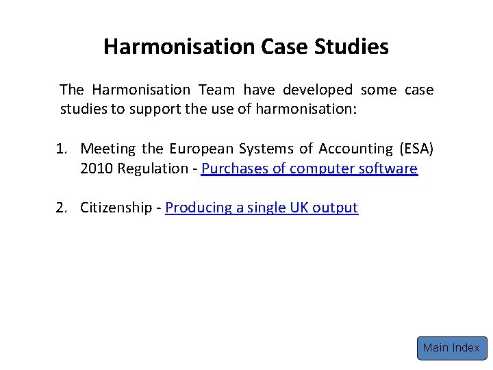 Harmonisation Case Studies The Harmonisation Team have developed some case studies to support the