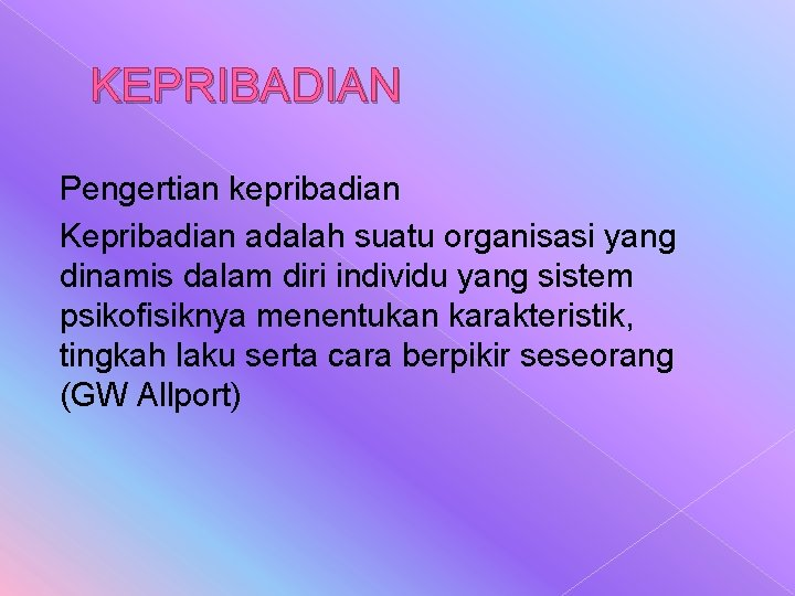 KEPRIBADIAN Pengertian kepribadian Kepribadian adalah suatu organisasi yang dinamis dalam diri individu yang sistem
