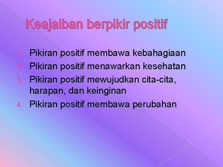 Keajaiban berpikir positif Pikiran positif membawa kebahagiaan 2. Pikiran positif menawarkan kesehatan 3. Pikiran