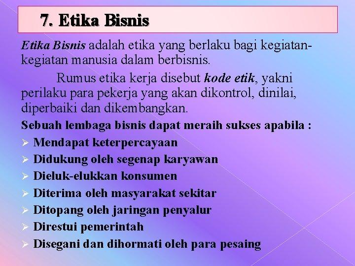 7. Etika Bisnis adalah etika yang berlaku bagi kegiatan- kegiatan manusia dalam berbisnis. Rumus