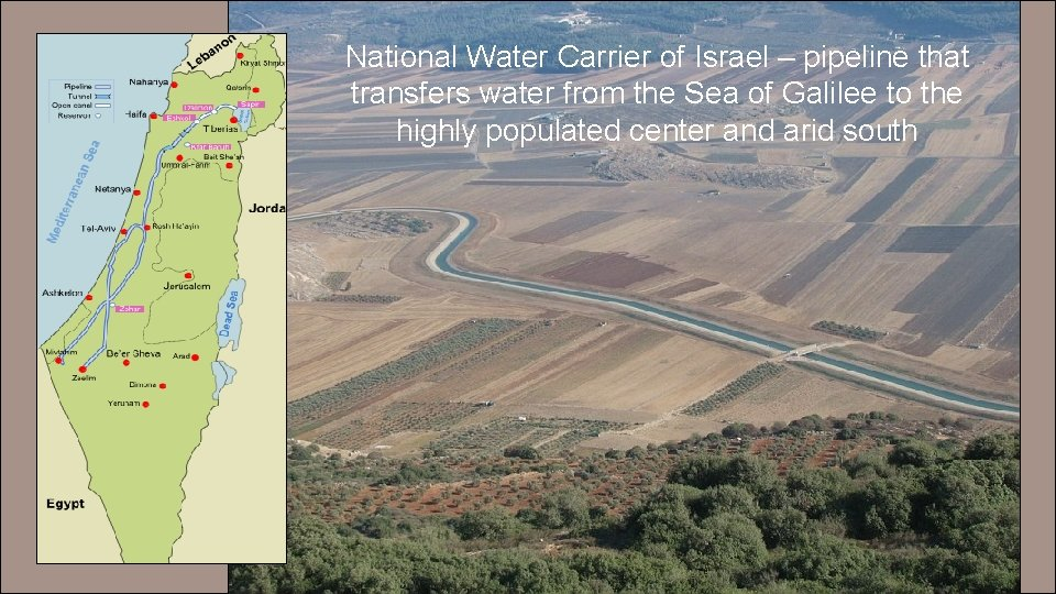 National Water Carrier of Israel – pipeline that transfers water from the Sea of