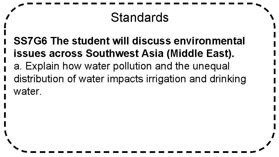 Standards SS 7 G 6 The student will discuss environmental issues across Southwest Asia