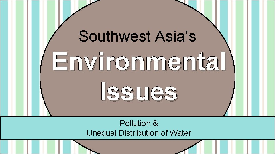 Southwest Asia's Environmental Issues Pollution & Unequal Distribution of Water