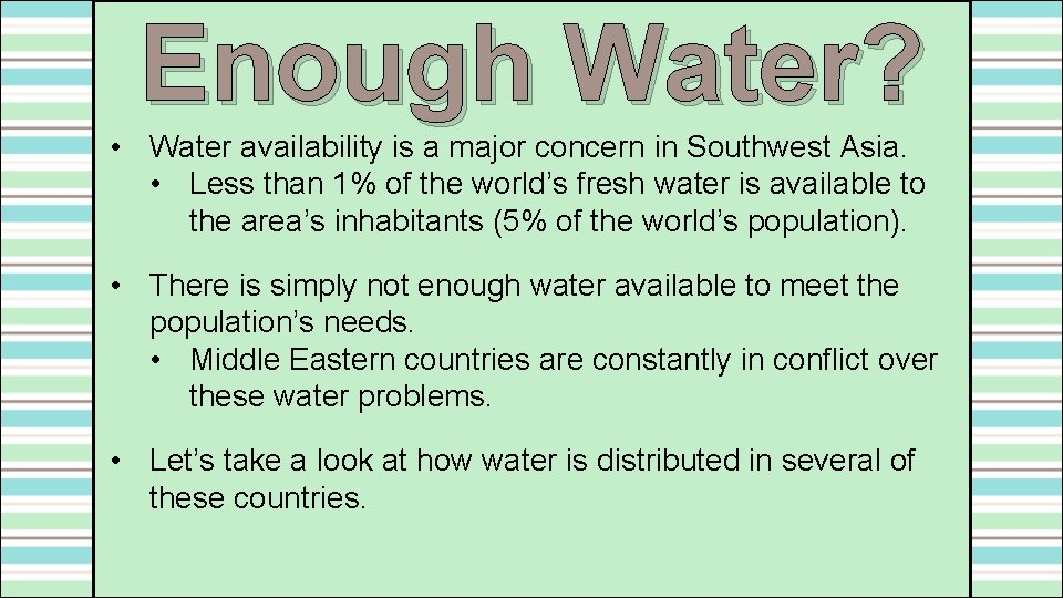 Enough Water? • Water availability is a major concern in Southwest Asia. • Less