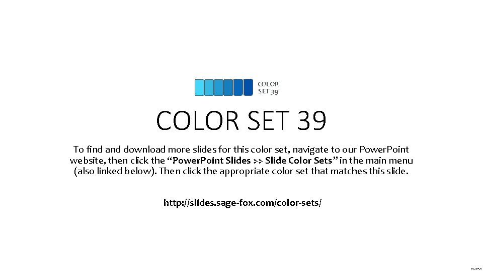 COLOR SET 39 To find and download more slides for this color set, navigate
