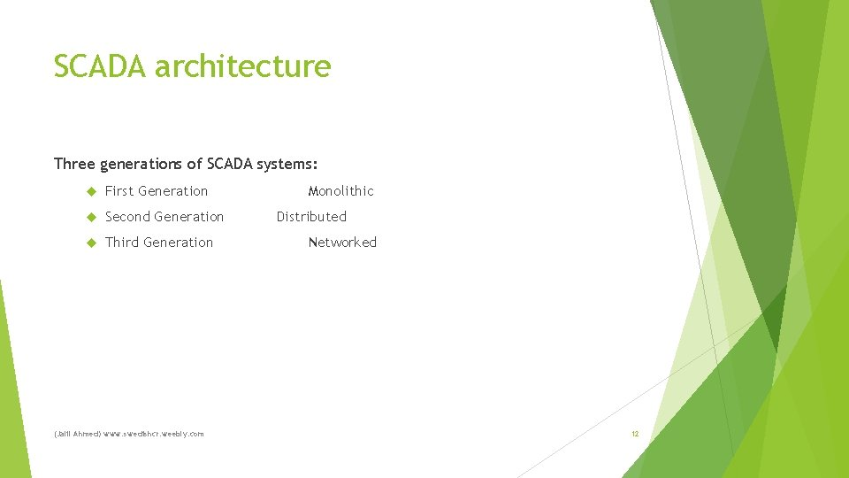 SCADA architecture Three generations of SCADA systems: First Generation Second Generation Third Generation (Jalil
