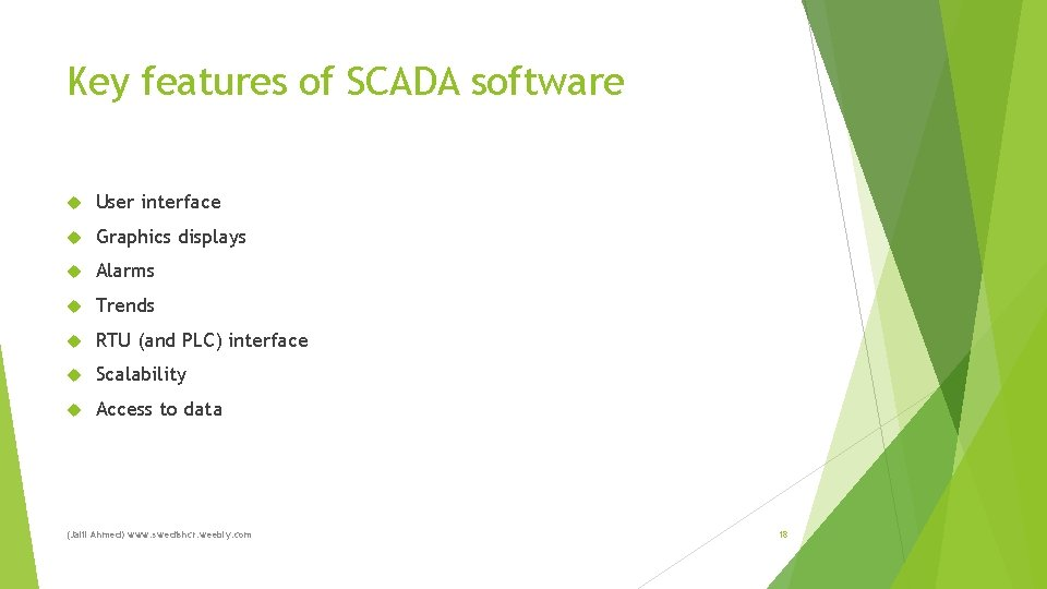 Key features of SCADA software User interface Graphics displays Alarms Trends RTU (and PLC)