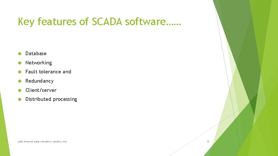 Key features of SCADA software…… Database Networking Fault tolerance and Redundancy Client/server Distributed processing